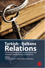 Turkish - Balkans Relations The Future Prospects of Cultural Political and Economic Transformations