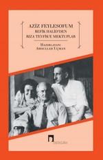 Aziz Feylesofum - Refik Halid'den Rıza Tevfik'e Mektuplar