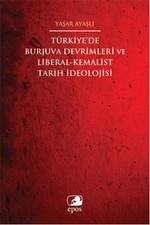 Türkiye'de Burjuva Devrimleri ve Liberal-Kemalist Tarih İdeolojisi