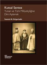 Kutsal Sentez Yunan ve Türk Milliyetçiliğine Dini Aşılamak
