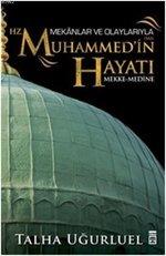 Mekanlar ve Olaylarıyla Hz. Muhammed'in Hayatı