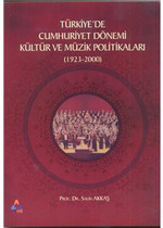 Türkiyede Cumhuriyet Dönemi Kültür ve Müzik Politikaları (1923-2000)