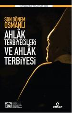 Son Dönem Osmanlı Ahlâk Terbiyecileri ve Ahlak Terbiyesi