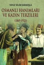 Osmanlı Hanımları ve Kadın Terzileri 1869 - 1923