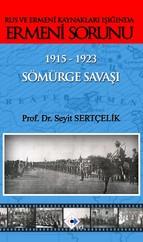 Rus ve Ermeni Kaynakları Işığında Ermeni Sorunu 1915 - 1923 Sömürge Savaşı