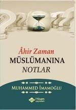 Ahir Zaman Müslümanına Notlar
