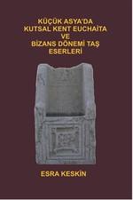 Küçük Asya'da Kutsal Kent Euchaita ve Bizans Dönemi Taş Eserleri