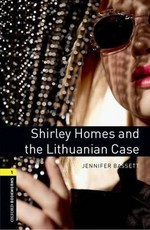 Oxford Bookworms Library: Stage 1: Shirley Homes and the Lithuanian Case(CD'li)
