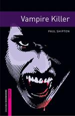 Oxford Bookworms Library: Starter: Vampire Killer: 250 Headwords