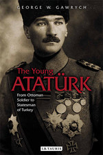 The Young Ataturk: From Ottoman Soldier to Statesman of Turkey