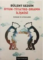 Oyun - Tiyatro - Drama İlişkisi Kuram ve Uygulama