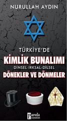 Türkiye'de Kimlik Bunalımı Dinsel-Irksal-Dilsel Dönekler ve Dönmeler