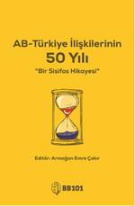 AB - Türkiye İlişkilerinin 50 Yılı