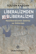 Liberalizmden Neoliberalizme - Neoliberalizmin Getirisi ve Götürüsü
