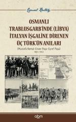 Osmanlı Trablusgarb'inde (Libya) İtalyan İşgaline Direnen ÜçTürk'ün Anıları