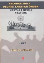 Telgraflarla Devrim Yaratan Önder - Mustafa Kemal Atatürk 1. Cilt