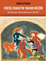 Ereğli Ovası'nı Yakan Hüzün - Şehzade Mustafa'nın Katli