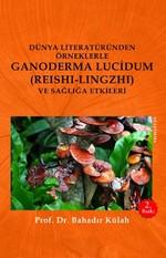 Dünya Literatüründen Örneklerle Ganoderma Lucidum (Reshi-Lingzhi) Ve Sağlığa Etkileri