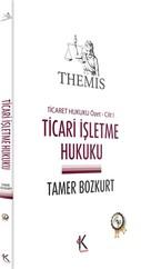 Themis - Ticari İşletme Hukuku - Ticaret Hukuku Özet - Cilt 1