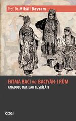 Fatma Bacı ve Bacıyan-ı Rum - Anadolu Bacıları Teşkilatı