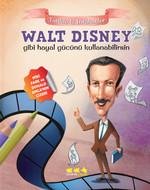 Walt Disney Gibi Hayal Gücünü Kullanabilirsin - Tarihte İz Bırakanlar