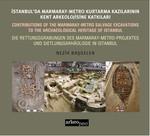 İstanbul'da Marmaray-Metro Kazılarının Kent Arkeolojisine Katkıları