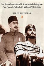 Son Bizans İmparatoru 11. Konstantin Paleologos ve Son Osmanlı Padişahı 6. Mehmet Vahideddin