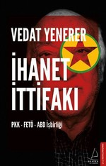 İhanet İttifakı-PKK-Fetö-ABD İşbirliği