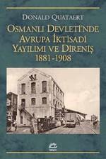 Osmanlı Devleti'nde Avrupa İktisadi Yayılımı ve Direniş 1881-1908