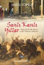 Şanlı Kanlı Yıllar-Osmanlı'da 3. Murat ve 3. Mehmet Dönemi