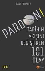 Pardon-Tarihin Akışını Değiştiren 101 Olay