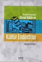Ekonomik Boyutlarıyla Görsel Kültür ve Kültür Endüstrisi