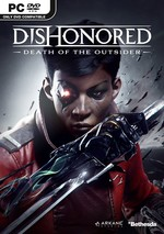 PC DISHONORED: DEATH OF THE OUTSIDE