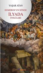 Homeros'un İzinde İlyada Öyküleri