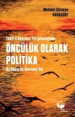 THKP-C Devrimci Yol Geleneğinde Öncülük Olarak Politika