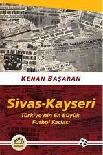 Sivas-Kayseri-Türkiye'nin En Büyük Futbol Faciası