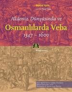 Akdeniz Dünyasında ve Osmanlılarda Veba 1347-1600