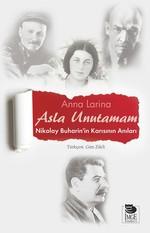 Asla Unutamam-Nikolay Buharin'in Karısının Anıları