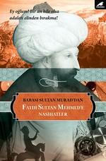 Babası Sultan Murad'dan Fatih Sultan Mehmed'e Nasihatler