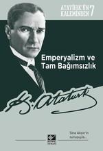 Emperyalizm ve Tam Bağımsızlık-Atatürk'ün Kaleminden 7