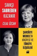 Savaşı Sabreden Kazanır-Şansölye Merkel'in Hikayesi ve Türkiye İlişkileri