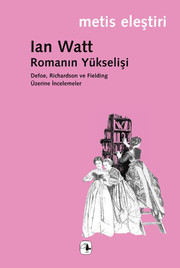 Romanın Yükselişi Defoe , Richardson ve Fielding Üzerine İncelemeler