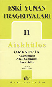 Eski Yunan Tragedyaları 11 - Oresteia-Agamemnon-Adak Sunucular-Eumenidler