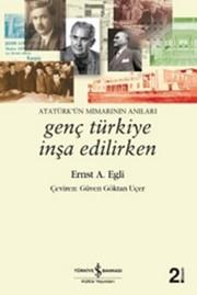 Genç Türkiye İnşa Edilirken - Atatürk'ün Mimarının Anıları