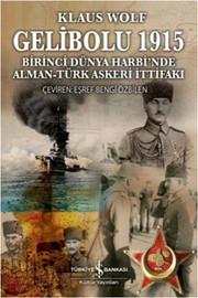 Gelibolu 1915 - Birinci Dünya Harbi'nde Alman Türk Askeri İttifakı