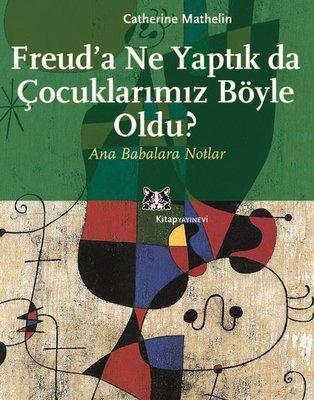 Freud'a Ne Yaptık da Çocuklarımız Böyle Oldu?