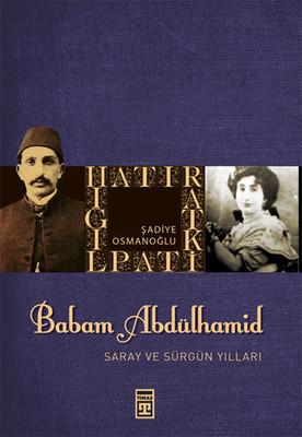 Babam Sultan Abdülhamit Saray ve Sürgün Yılları