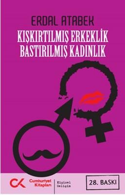 Kışkırtılmış Erkeklik Bastırılmış Kadınlık