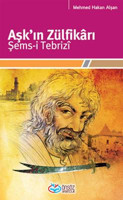Aşk'ın Zülfikârı Şems-i Tebrizî