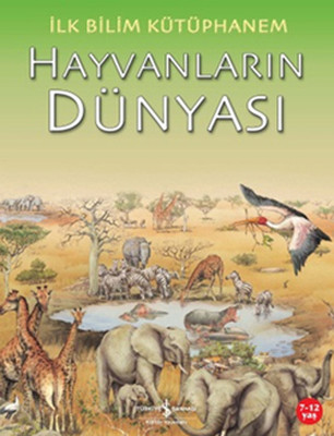 İlk Bilim Kütüphanem - Hayvanların Dünyası